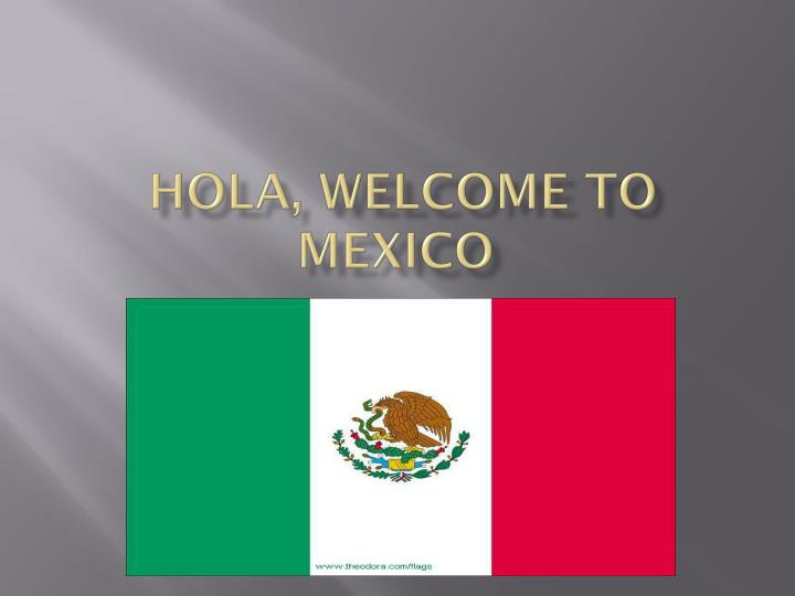 Hola welcome to mexico