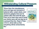 withstanding cultural pressure11