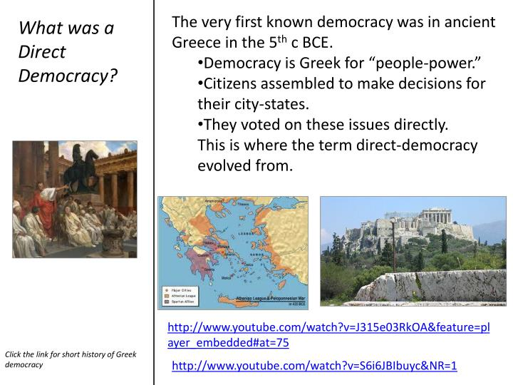 The very first known democracy was in ancient Greece in the 5