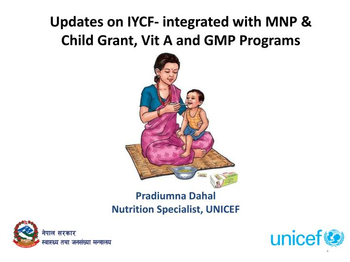 Updates on iycf integrated with mnp child grant vit a and gmp programs