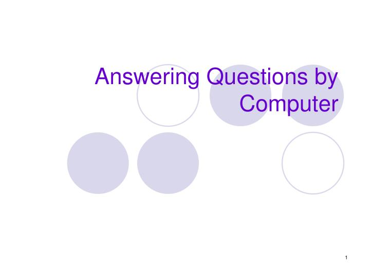 Answering questions by computer