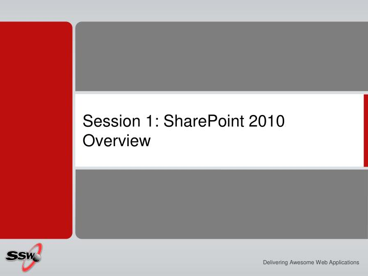 Session 1: SharePoint 2010 Overview