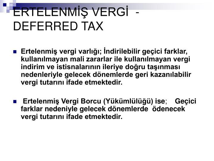 ERTELENMİŞ VERGİ  -DEFERRED TAX