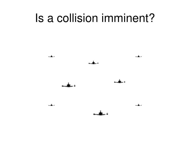 Is a collision imminent?