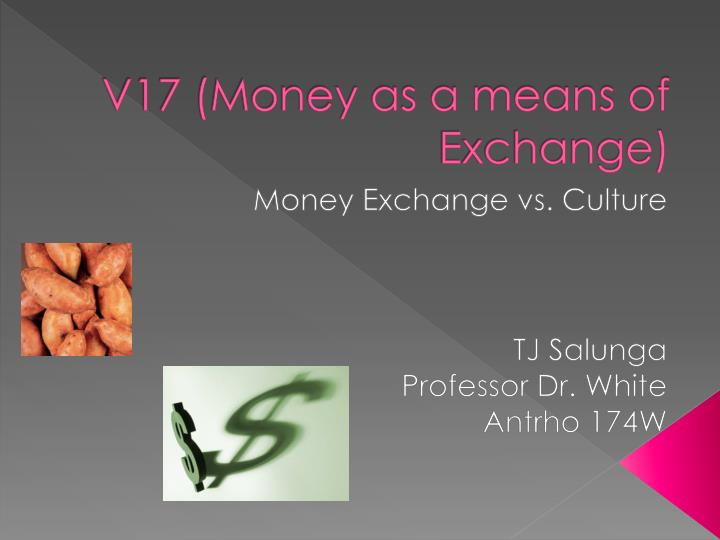 V17 money as a means of exchange
