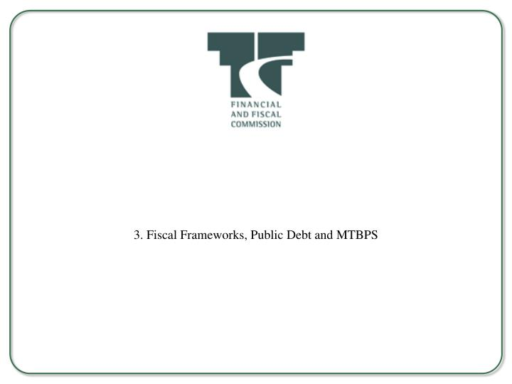 3. Fiscal Frameworks, Public Debt and MTBPS