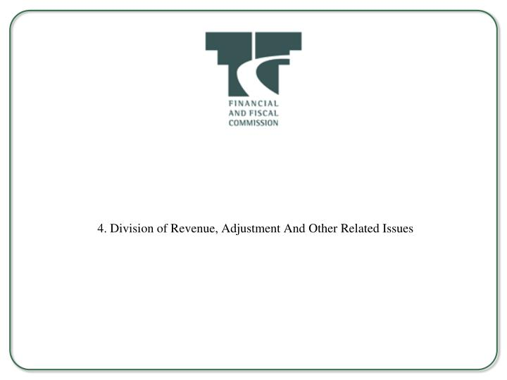 4. Division of Revenue, Adjustment And Other Related Issues