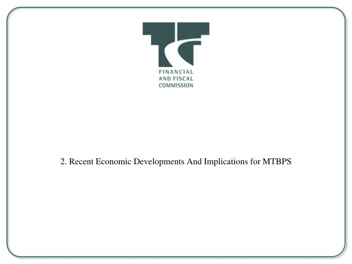 2. Recent Economic Developments And Implications for MTBPS