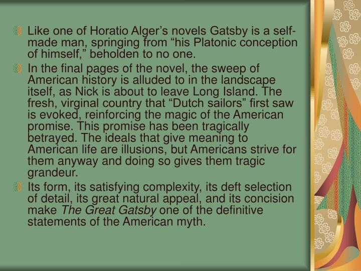 """Like one of Horatio Alger's novels Gatsby is a self-made man, springing from """"his Platonic conception of himself,"""" beholden to no one."""