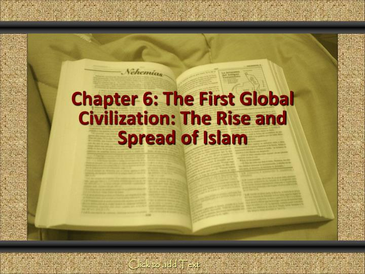 Chapter 6 the first global civilization the rise and spread of islam