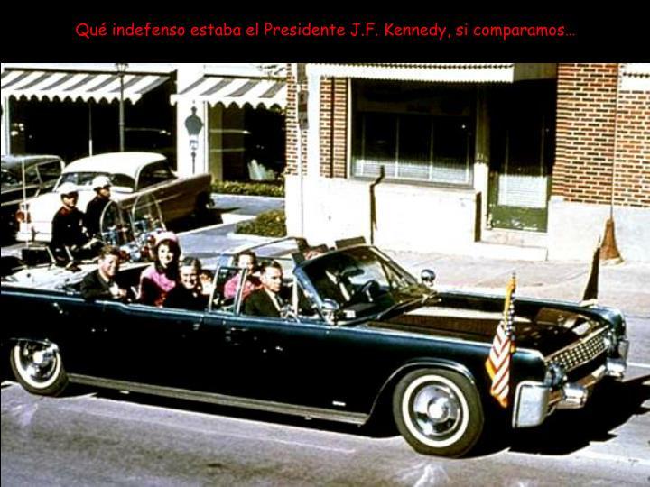 Qué indefenso estaba el Presidente J.F. Kennedy, si comparamos…