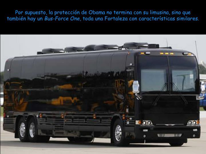 Por supuesto, la protección de Obama no termina con su limusina, sino que también hay un