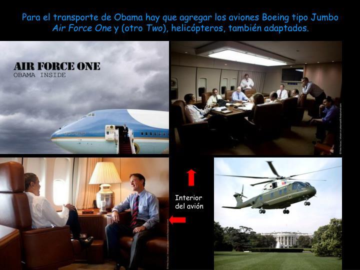 Para el transporte de Obama hay que agregar los aviones Boeing tipo Jumbo