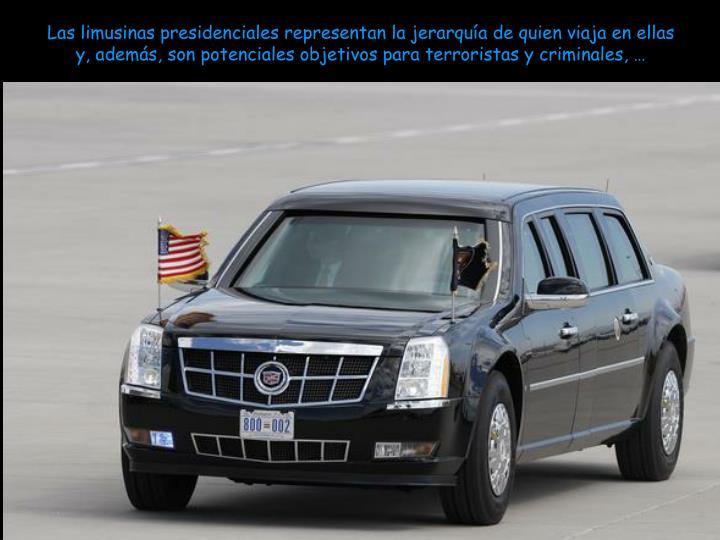 Las limusinas presidenciales representan la jerarquía de quien viaja en ellas y, además, son poten...