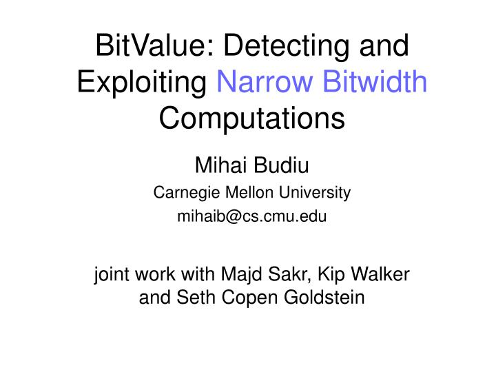 Bitvalue detecting and exploiting narrow bitwidth computations