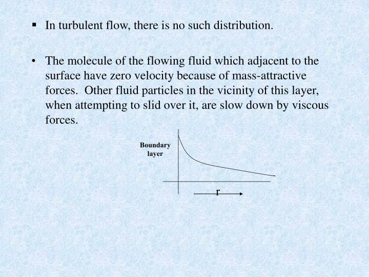 In turbulent flow, there is no such distribution.