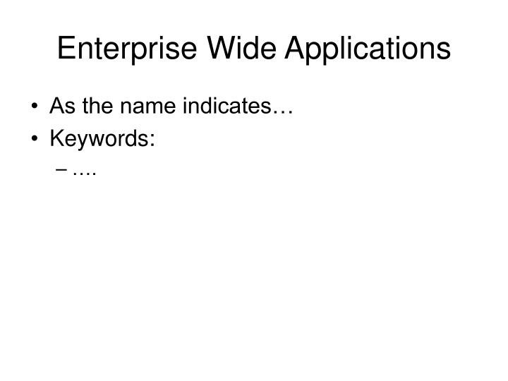 Enterprise wide applications