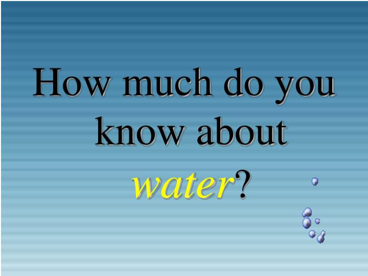 How much do you know about
