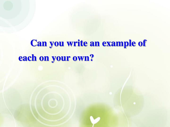 Can you write an example of each on your own?