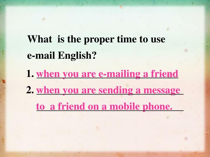 What  is the proper time to use e-mail English?