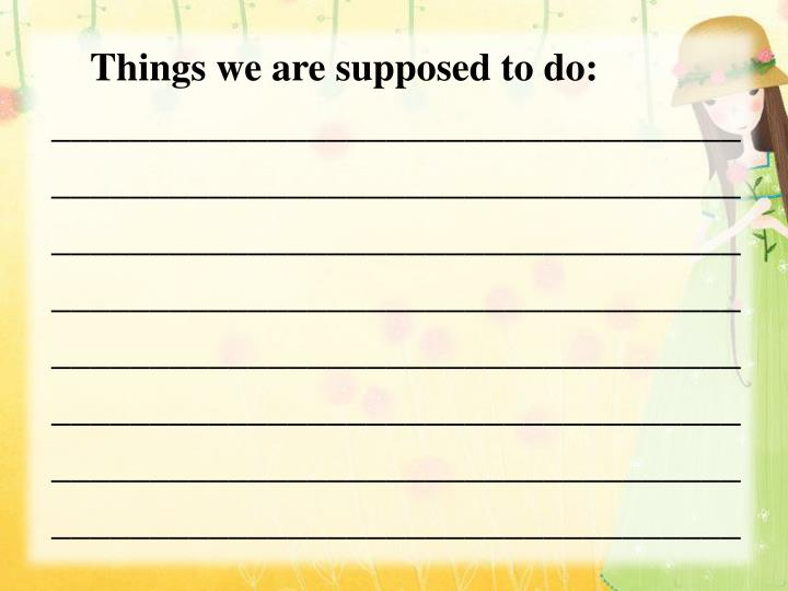 Things we are supposed to do: