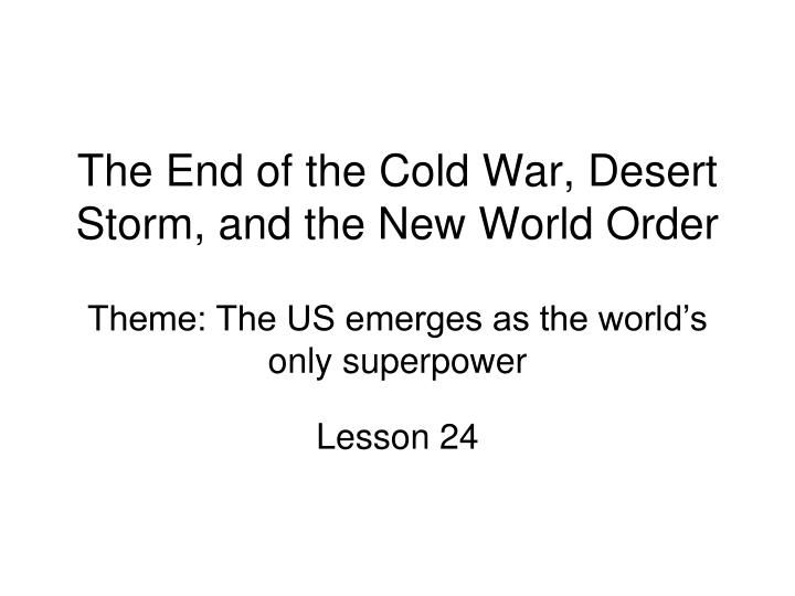 the end of the cold war desert storm and the new world order n.