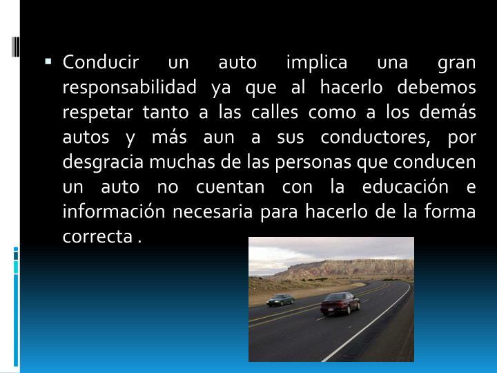 Conducir un auto implica una gran responsabilidad ya que al hacerlo debemos respetar tanto a las cal...