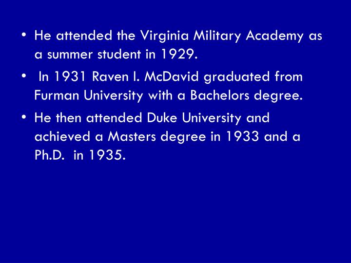He attended the Virginia Military Academy as a summer student in 1929.