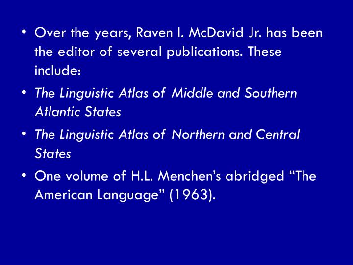 Over the years, Raven I. McDavid Jr. has been the editor of several publications. These include: