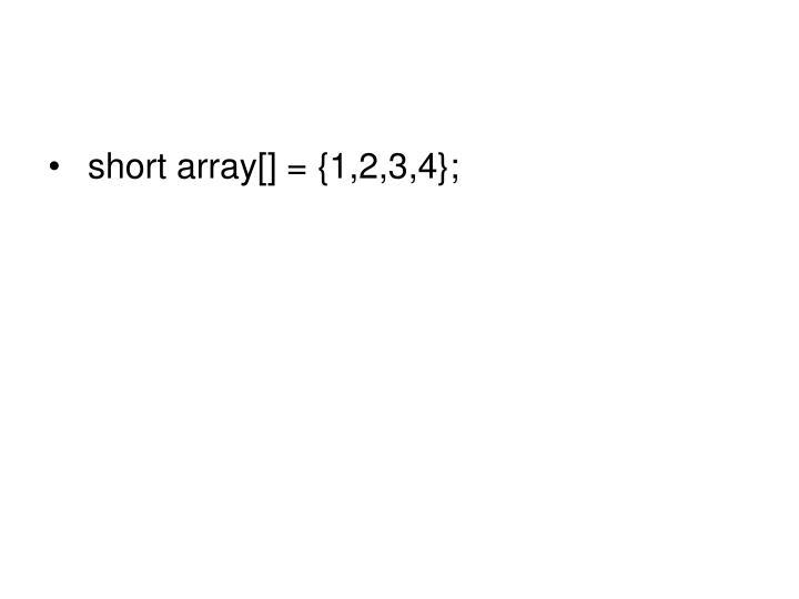 short array[] = {1,2,3,4};