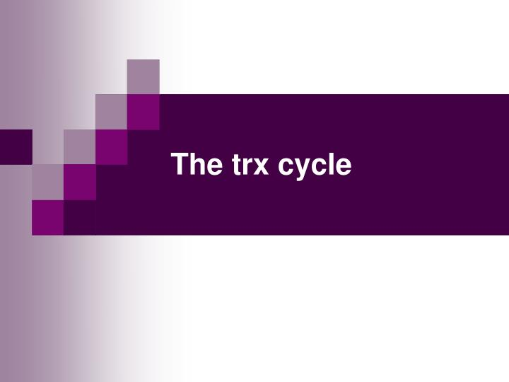 The trx cycle