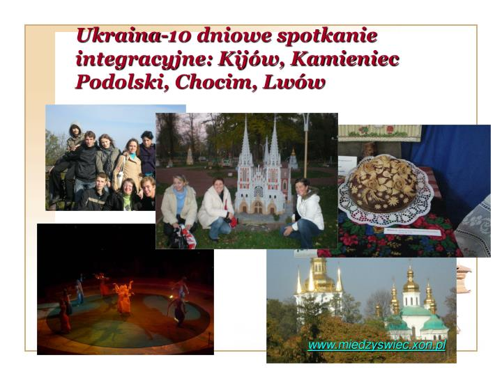 Ukraina-10 dniowe spotkanie integracyjne: Kijów, Kamieniec Podolski, Chocim, Lwów