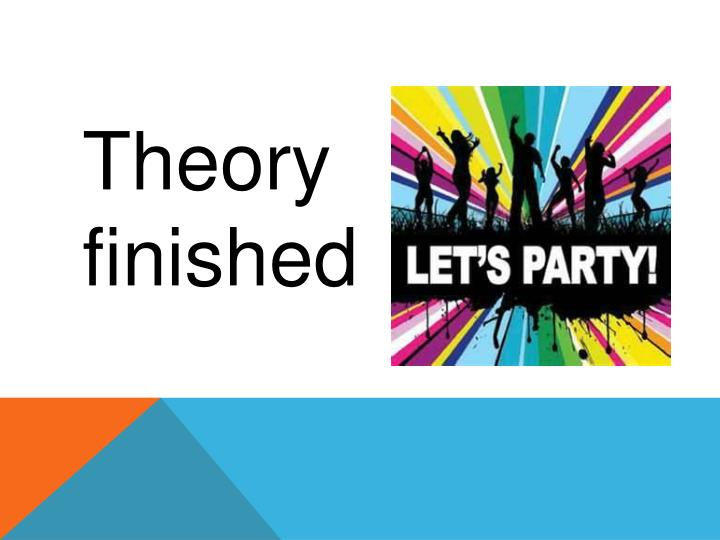 Theory finished