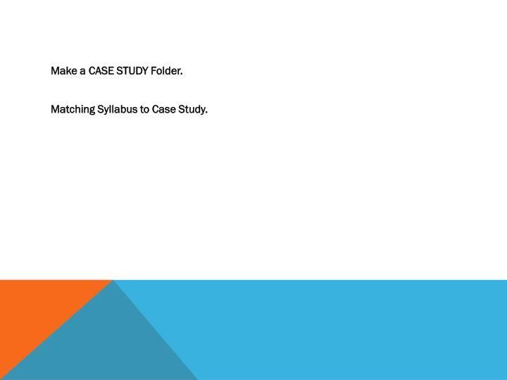 Make a CASE STUDY Folder.