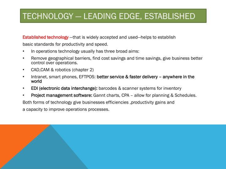 Technology — leading edge, established
