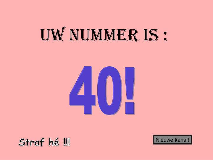 Uw nummer is :