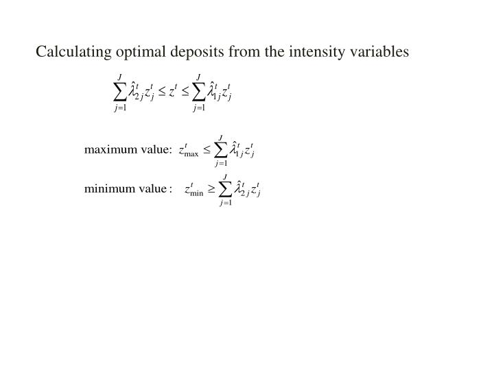 Calculating optimal deposits from the intensity variables