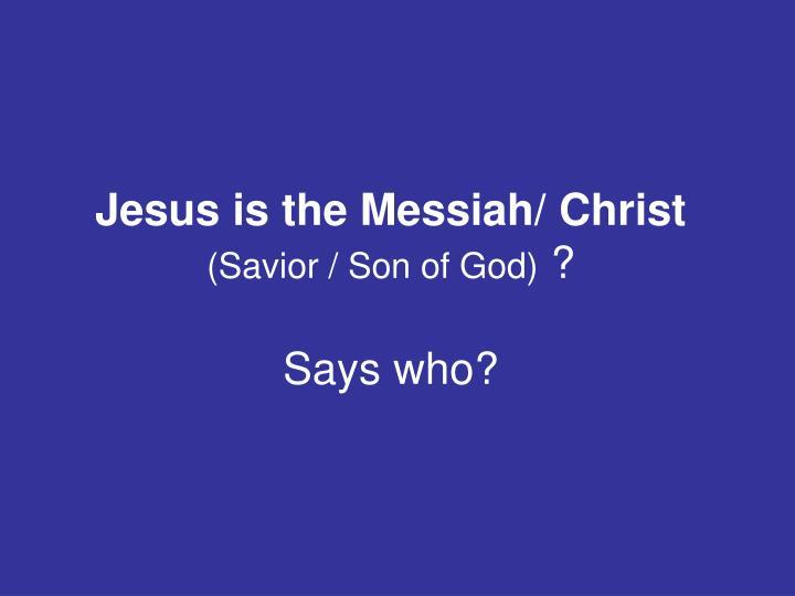 Jesus is the Messiah/ Christ