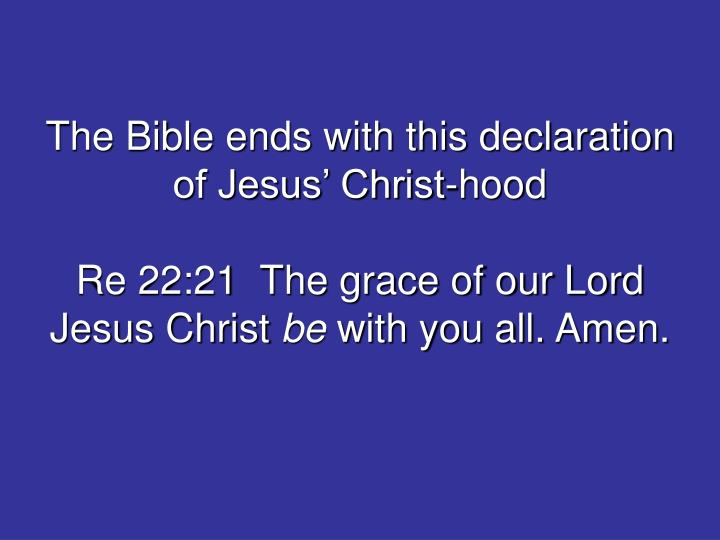 The Bible ends with this declaration of Jesus' Christ-hood