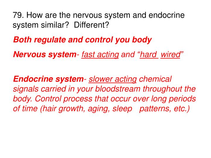 79. How are the nervous system and endocrine system similar?  Different?