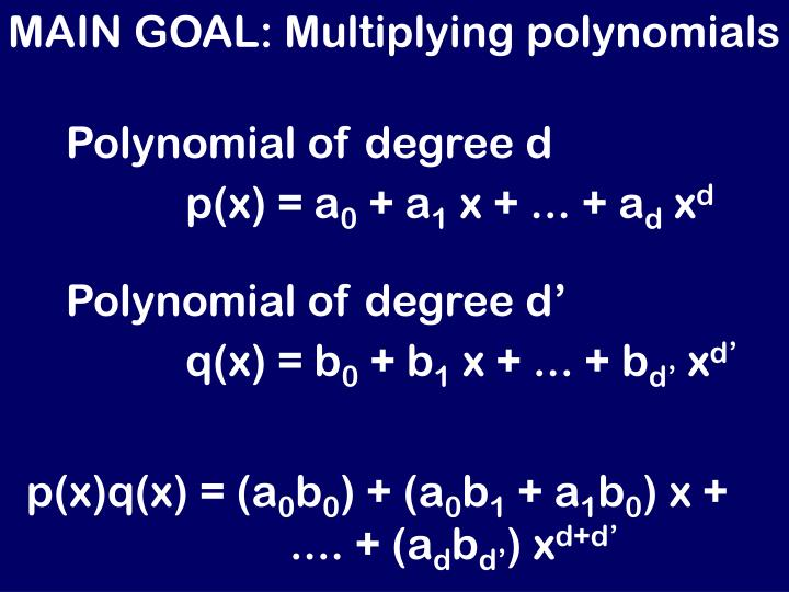 MAIN GOAL: Multiplying polynomials