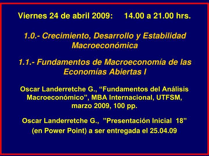 Viernes 24 de abril 2009:     14.00 a 21.00 hrs.