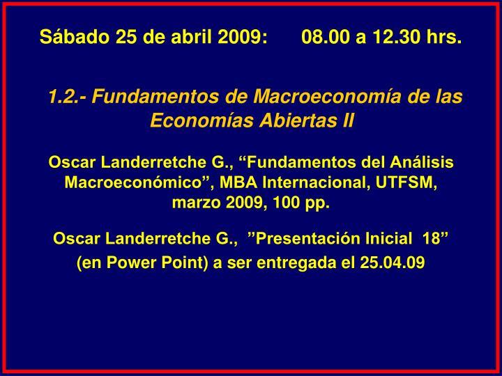 Sábado 25 de abril 2009:   08.00 a 12.30 hrs.