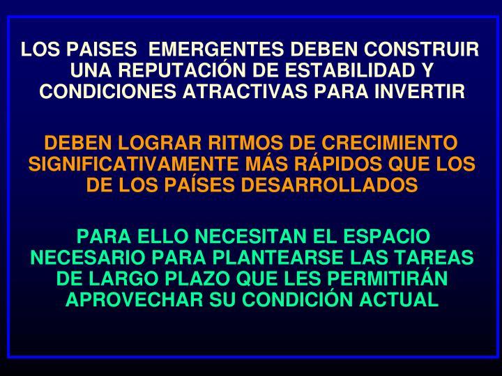 LOS PAISES  EMERGENTES DEBEN CONSTRUIR UNA REPUTACIÓN DE ESTABILIDAD Y CONDICIONES ATRACTIVAS PARA INVERTIR