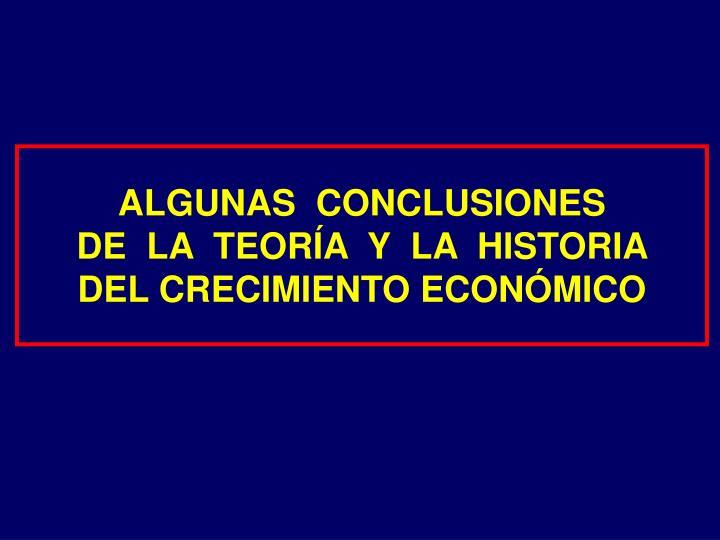 ALGUNAS  CONCLUSIONES              DE  LA  TEORÍA  Y  LA  HISTORIA          DEL CRECIMIENTO ECONÓMICO