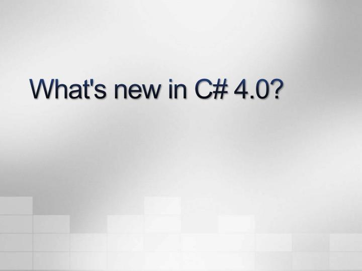 What's new in C# 4.0?