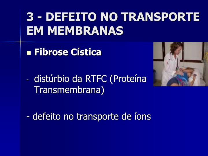 3 - DEFEITO NO TRANSPORTE EM MEMBRANAS
