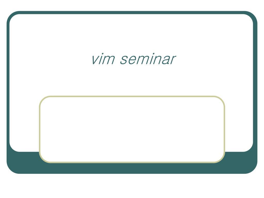 PPT - vim seminar PowerPoint Presentation - ID:6605729