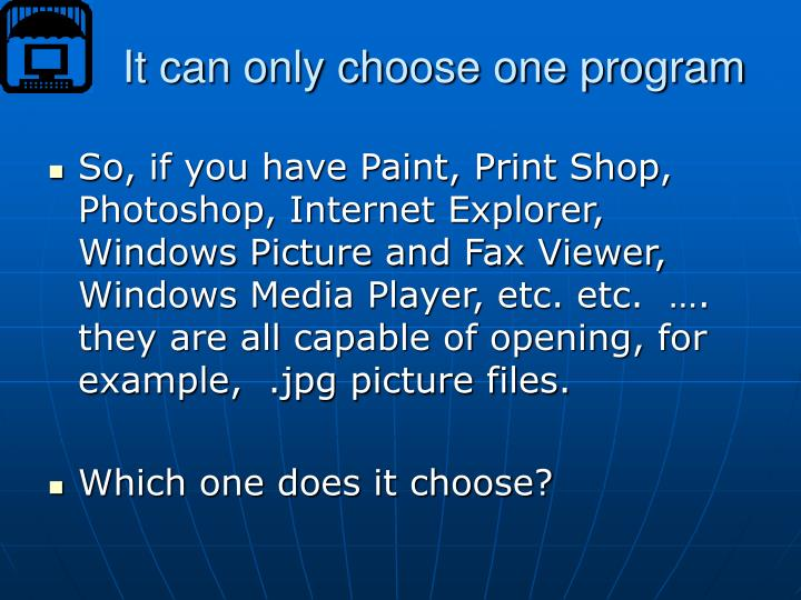 It can only choose one program