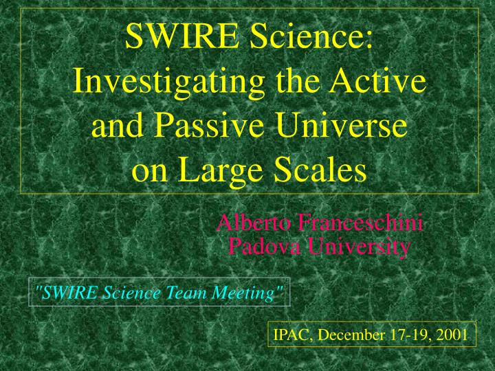 Swire science investigating the active and passive universe on large scales